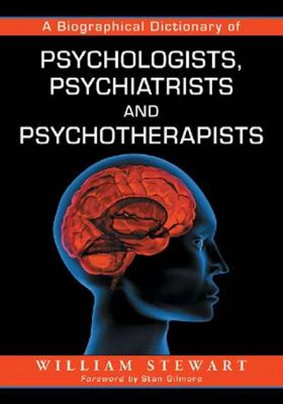 A Biographical Dictionary of Psychologists, Psychiatrists and Psychotherapists - William Stewart