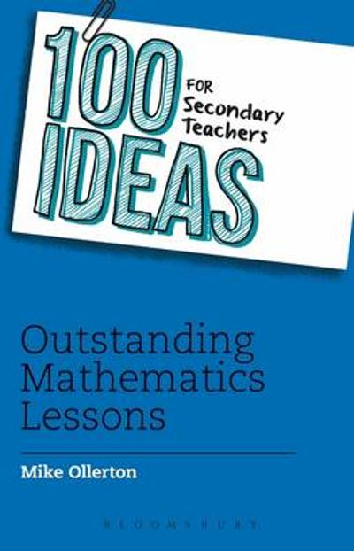 100 Ideas for Secondary Teachers: Outstanding Mathematics Lessons - Mike Ollerton