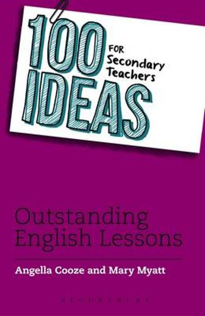 100 Ideas for Secondary Teachers: Outstanding English Lessons - Angella Cooze
