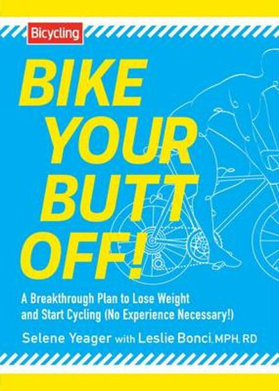 Bike Your Butt Off! - Selene Yeager