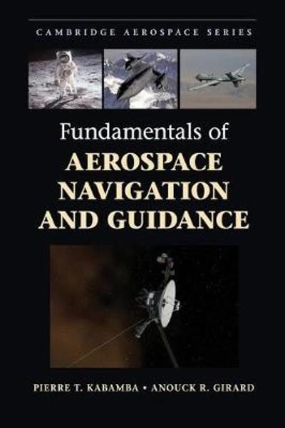 Fundamentals of Aerospace Navigation and Guidance - Pierre T. Kabamba