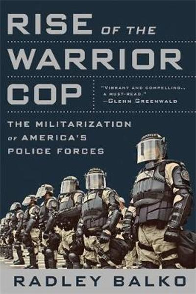 Rise of the Warrior Cop - Radley Balko