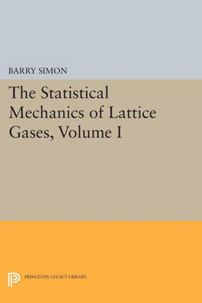 The Statistical Mechanics of Lattice Gases, Volume I - Barry Simon