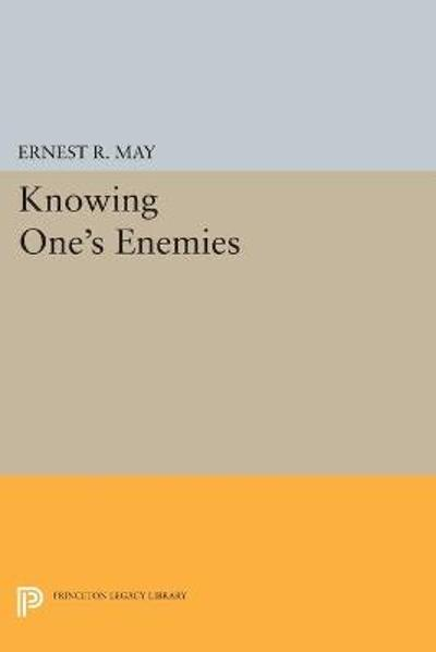 Knowing One's Enemies - Ernest R. May