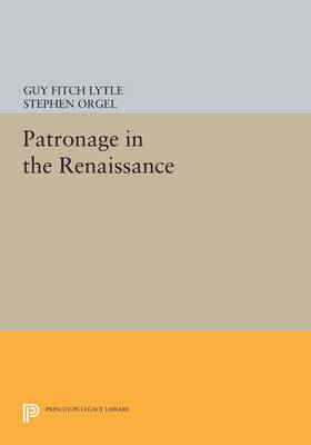 Patronage in the Renaissance - Guy Fitch Lytle