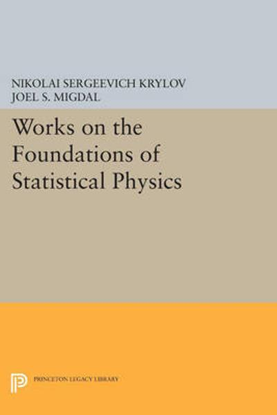Works on the Foundations of Statistical Physics - Nikolai Sergeevich Krylov