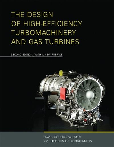 The Design of High-Efficiency Turbomachinery and Gas Turbines - David Gordon Wilson