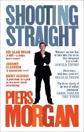 Shooting Straight - Piers Morgan