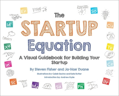The Startup Equation: A Visual Guidebook to Building Your Startup - Steve Fisher