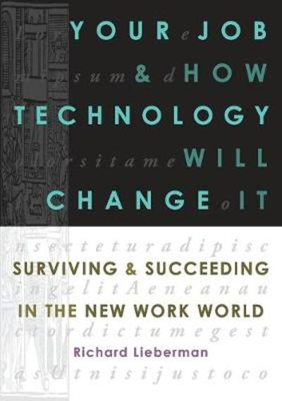 Your Job and How Technology Will Change it - Richard Lieberman