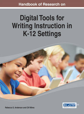 Handbook of Research on Digital Tools for Writing Instruction in K-12 Settings - Rebecca S Anderson