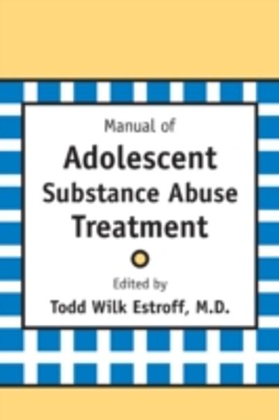Manual of Adolescent Substance Abuse Treatment - Todd Wilk Estroff