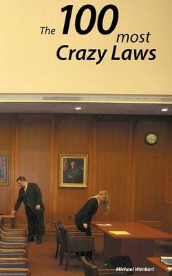 100 Crazy Laws - Michael Wenkart