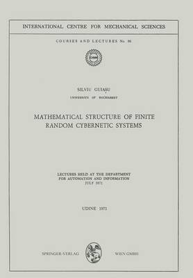 Mathematical Structure of Finite Random Cybernetic Systems - Silviu Guiasu