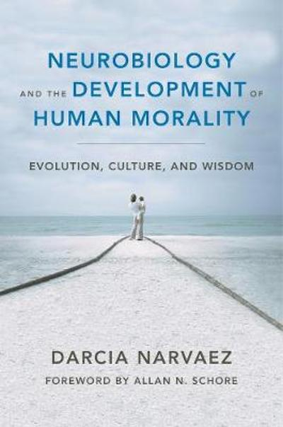 Neurobiology and the Development of Human Morality - Darcia Narvaez