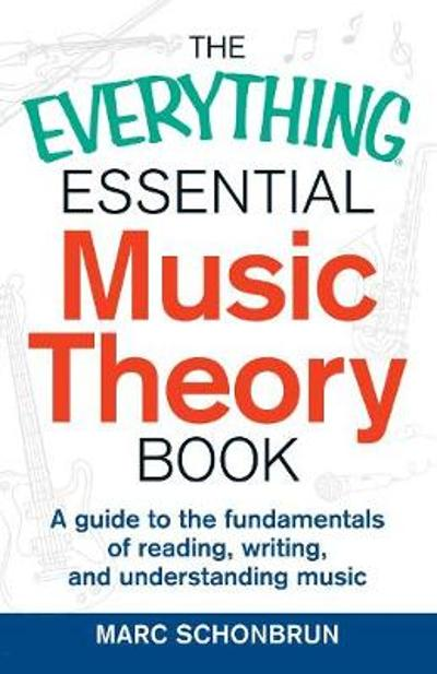 The Everything Essential Music Theory Book - Marc Schonbrun