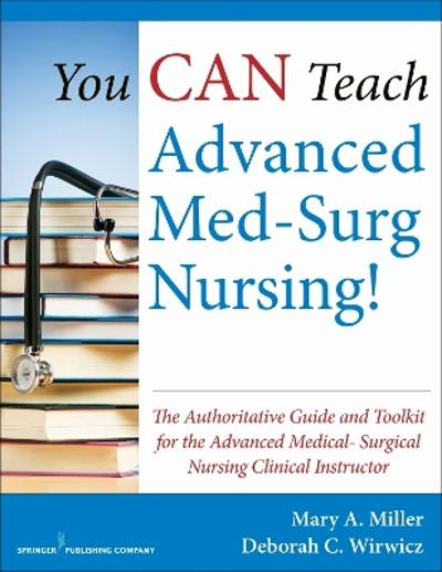 You CAN Teach Advanced Med-Surg Nursing! - Mary A. Miller