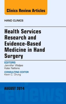 Health Services Research and Evidence-Based Medicine in Hand Surgery, an Issue of Hand Clinics - Jennifer Waljee