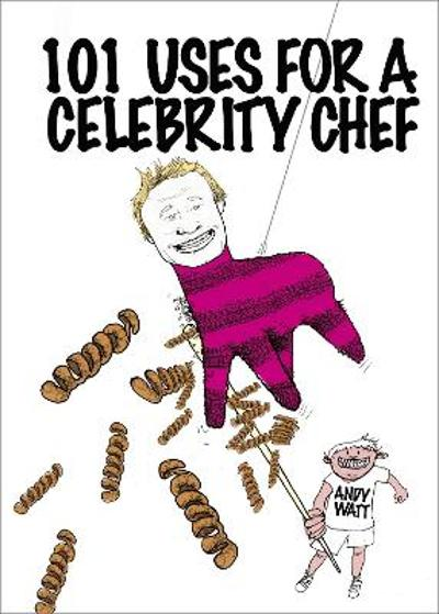 101 Uses for a Celebrity Chef - Andy Watt