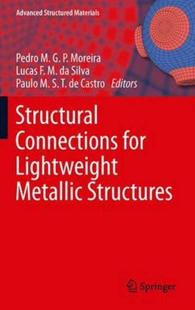 Structural Connections for Lightweight Metallic Structures - Pedro M.G.P. Moreira