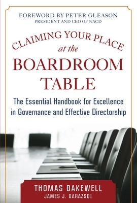 Claiming Your Place at the Boardroom Table: The Essential Handbook for Excellence in Governance and Effective Directorship - Thomas Bakewell