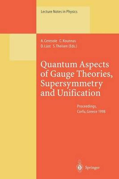 Quantum Aspects of Gauge Theories, Supersymmetry and Unification - A. Ceresole