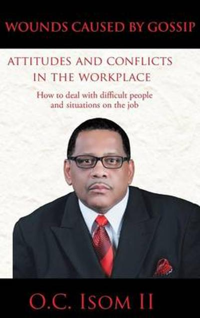 Wounds Caused by Gossip Attitudes and Conflicts in the Workplace - O C Isom II