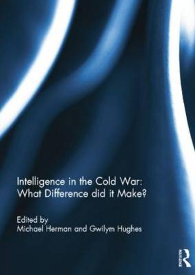 Intelligence in the Cold War: What Difference did it Make? - Michael Herman