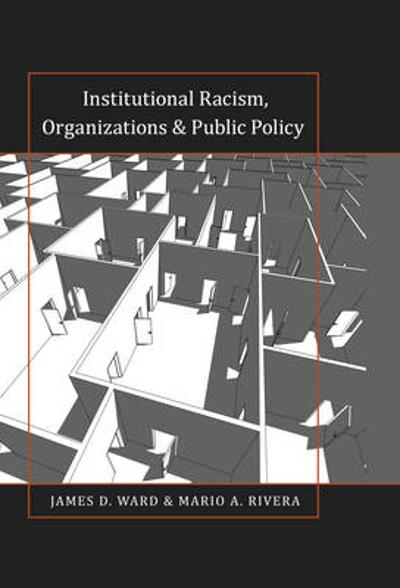 Institutional Racism, Organizations & Public Policy - James D. Ward