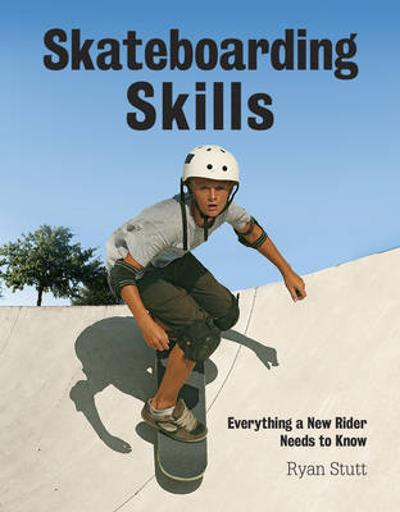 Skateboarding Skills: Everything a New Rider Needs to Know - Ryan Stutt