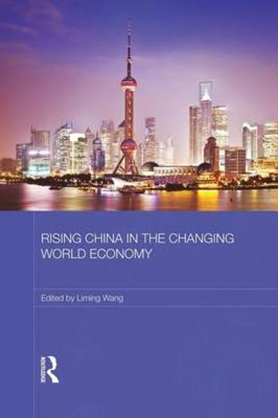 Rising China in the Changing World Economy - Liming Wang