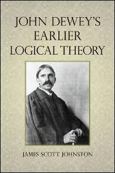 John Dewey's Earlier Logical Theory - James Scott Johnston