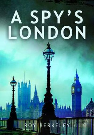 Spy's London - Roy Berkeley
