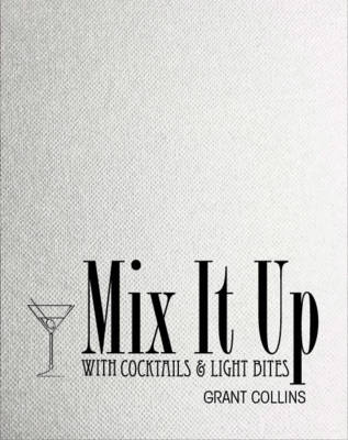 Mix it Up with Cocktails & Light Bites - Grant Collins