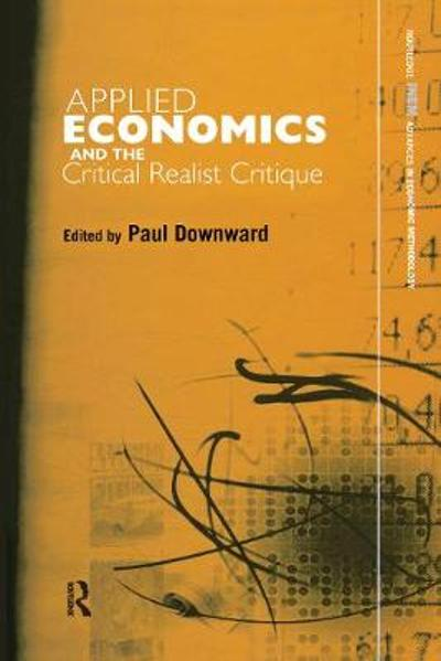 Applied Economics and the Critical Realist Critique - Paul Downward