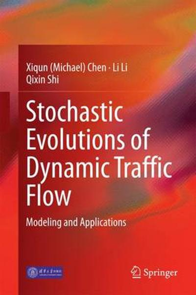 Stochastic Evolutions of Dynamic Traffic Flow - Xiqun (Michael) Chen