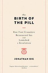 The Birth of the Pill - Jonathan Eig