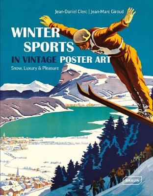 Winter Sports in Vintage Poster Art: Snow, Luxury & Pleasure - Jean-Daniel Clerc