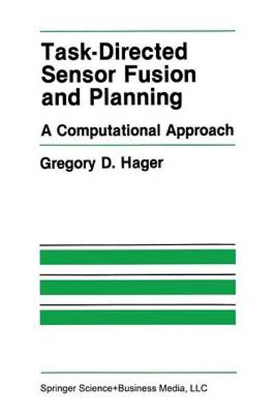 Task-Directed Sensor Fusion and Planning - Gregory D. Hager