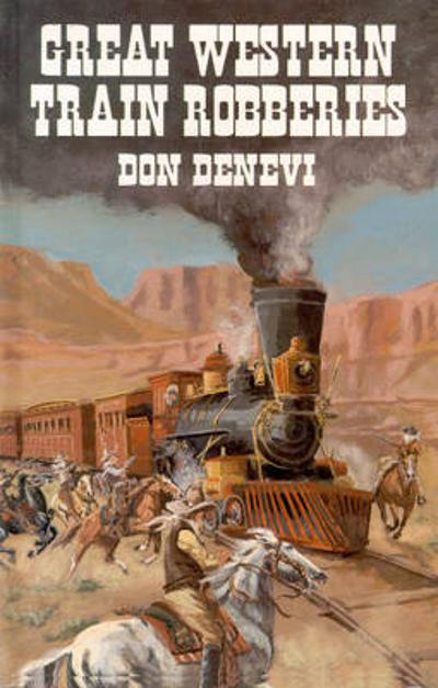 Great Western Train Robberies - Don DeNevi
