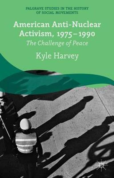 American Anti-Nuclear Activism, 1975-1990 - K. Harvey