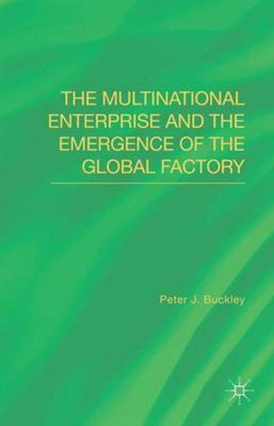 The Multinational Enterprise and the Emergence of the Global Factory - Peter J. Buckley
