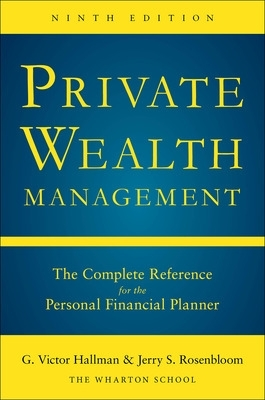 Private Wealth Management: The Complete Reference for the Personal Financial Planner, Ninth Edition - G.Victor Hallman