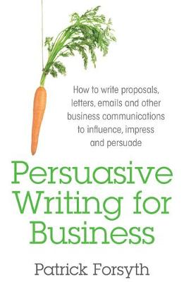 Persuasive Writing for Business - Patrick Forsyth