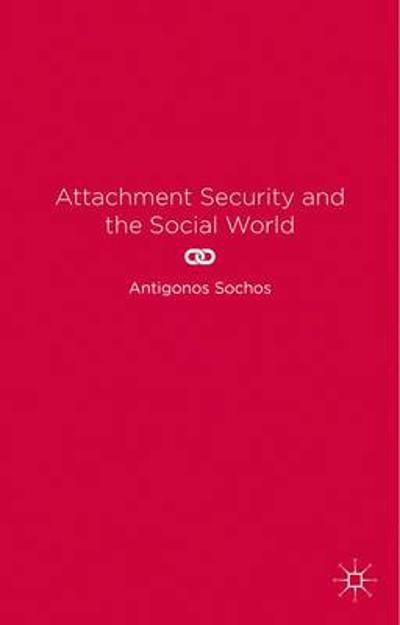 Attachment Security and the Social World - A. Sochos
