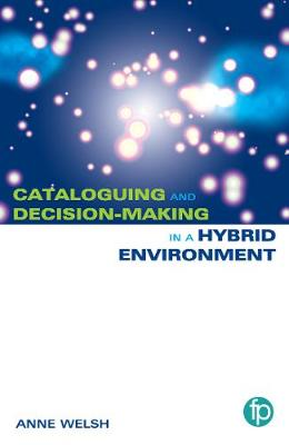 Cataloguing and Decision-making in a Hybrid Environment - Anne Welsh