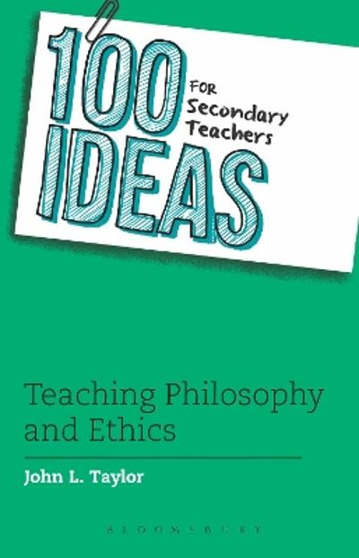 100 Ideas for Secondary Teachers: Teaching Philosophy and Ethics - John L. Taylor