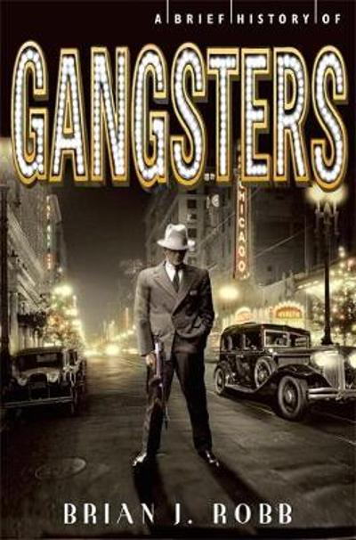 A Brief History of Gangsters - Brian Robb