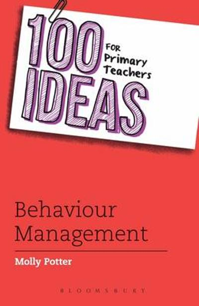 100 Ideas for Primary Teachers: Behaviour Management - Molly Potter