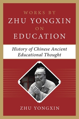 History of Chinese Ancient Educational Thought (Works by Zhu Yongxin on Education Series) - Zhu Yongxin